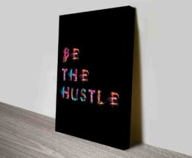 Be The Hustle Typography Art Prints on Canvas Print Art Gallery