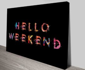 Hello Weekend Typography Art Prints on Canvas Print Art Gallery