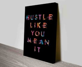 Hustle Like You Mean It Typography Art Prints on Canvas Print Art Gallery