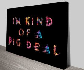 Im Kind Of A Big Deal 2 Typography Art Prints on Canvas Print Art Gallery