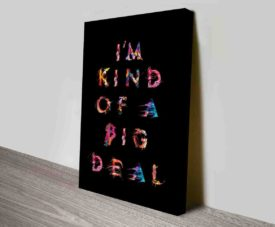Im Kind Of A Big Deal Typography Art Prints on Canvas Print Art Gallery