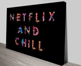 Netflix And Chill Typography Art Prints on Canvas Print Art Gallery