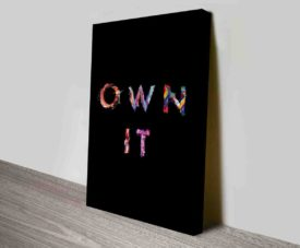 Own It Typography Art Prints on Canvas Print Art Gallery